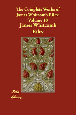 The Complete Works of James Whitcomb Riley: Volume 10 (Paperback)