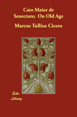 Cato Maior de Senectute; On Old Age (Paperback)