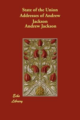 State of the Union Addresses of Andrew Jackson (Paperback)