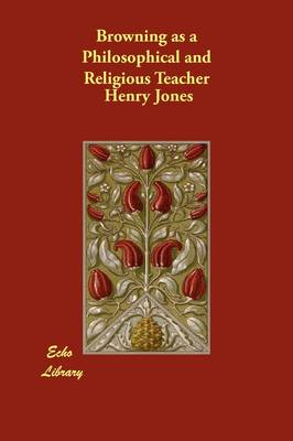 Browning as a Philosophical and Religious Teacher (Paperback)