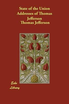 State of the Union Addresses of Thomas Jefferson (Paperback)