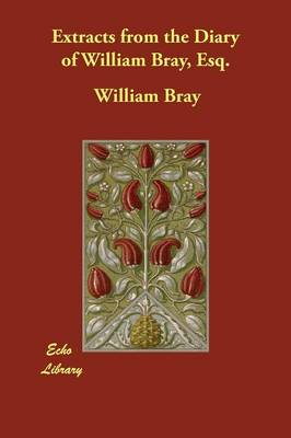 The Diary of William Bray: extracts
