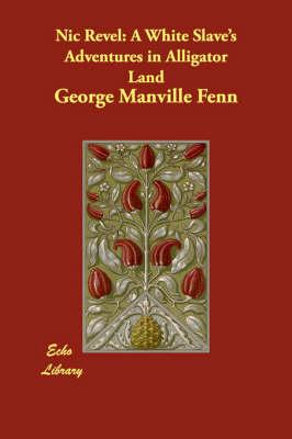 Nic Revel: A White Slave's Adventures in Alligator Land (Paperback)