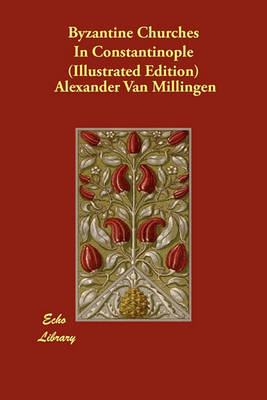 Byzantine Churches in Constantinople (Illustrated Edition) (Paperback)