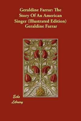 Geraldine Farrar: The Story of an American Singer (Illustrated Edition) (Paperback)