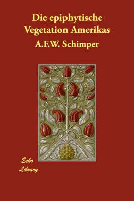 Die Epiphytische Vegetation Amerikas (Paperback)