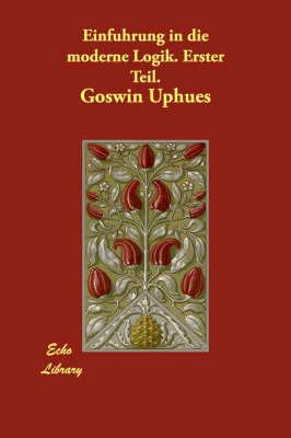 Einfuhrung in Die Moderne Logik. Erster Teil. (Paperback)