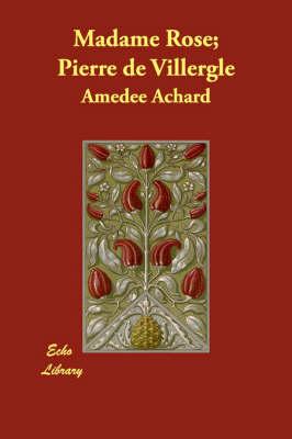 Madame Rose; Pierre de Villergle (Paperback)