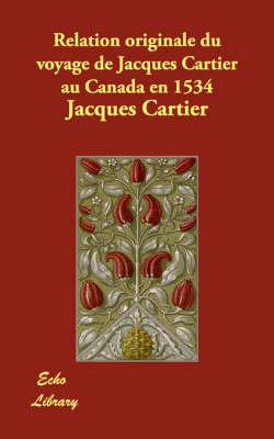 Relation Originale Du Voyage de Jacques Cartier Au Canada En 1534 (Paperback)