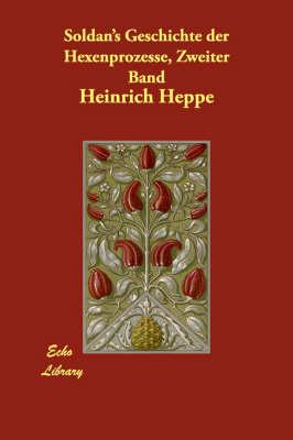 Soldan's Geschichte Der Hexenprozesse, Zweiter Band (Paperback)