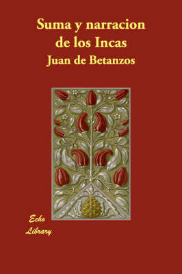 Suma y Narracion de Los Incas (Paperback)