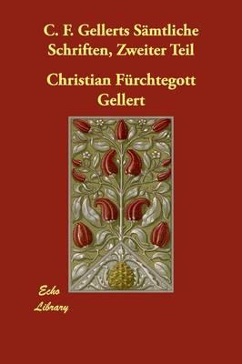 C. F. Gellerts Smtliche Schriften, Zweiter Teil (Paperback)