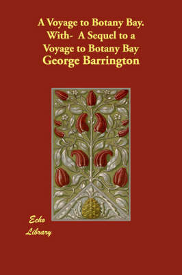 A Voyage to Botany Bay. With- A Sequel to a Voyage to Botany Bay (Paperback)