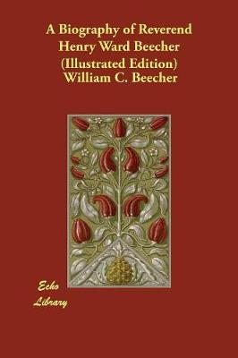 A Biography of Reverend Henry Ward Beecher (Illustrated Edition) (Paperback)