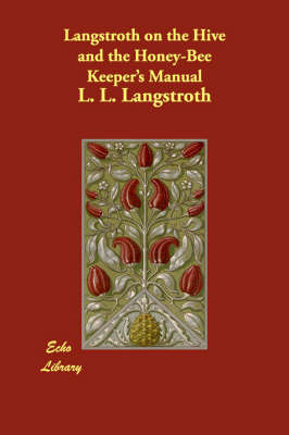 Langstroth on the Hive and the Honey-Bee Keeper's Manual (Paperback)