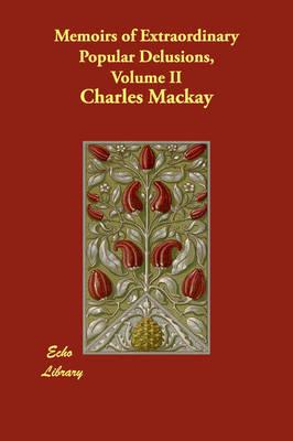 Memoirs of Extraordinary Popular Delusions, Volume 2 (Paperback)