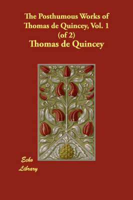 The Posthumous Works of Thomas de Quincey, Vol. 1 (of 2) (Paperback)