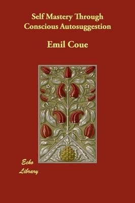 Self Mastery Through Conscious Autosuggestion (Paperback)