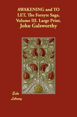 Awakening and to Let, the Forsyte Saga, Volume III. Large Print. (Paperback)