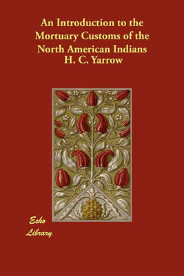 An Introduction to the Mortuary Customs of the North American Indians (Paperback)