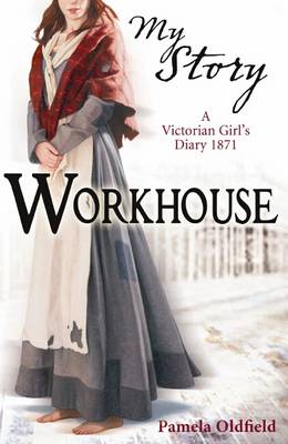 Workhouse: A Victorian Girl's Diary, 1871 - My Story (Paperback)