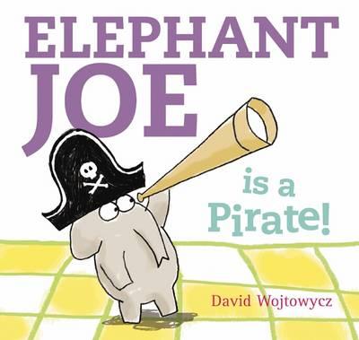 Elephant Joe is a Pirate! (Hardback)