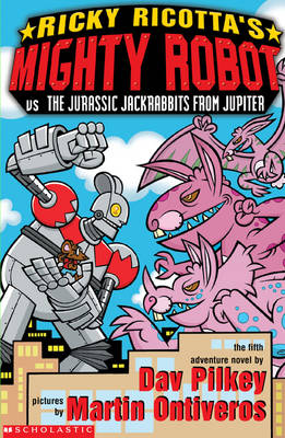 Mighty Robot Vs the Jurassic Jack Rabbits from Jupiter - Ricky Ricotta 5 (Paperback)