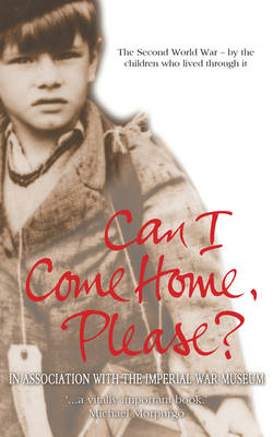 Can I Come Home, Please?: The Second World War - By the Children Who Lived Through it - My True Stories (Paperback)