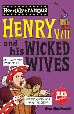Henry VIII and His Wicked Wives - Horribly Famous S. (Paperback)