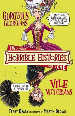 Gorgeous Georgians: AND Vile Victorians: And, The Vile Victorians - Horrible Histories Collections (Paperback)