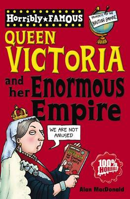 Horribly Famous Queen Victoria and her Enormous Empire (Paperback)