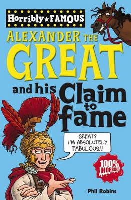 Alexander the Great and His Claim to Fame - Horribly Famous S. (Paperback)