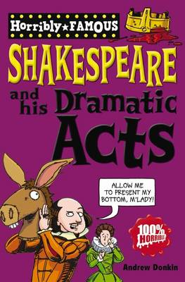 William Shakespeare and His Dramatic Acts - Horribly Famous S. (Paperback)