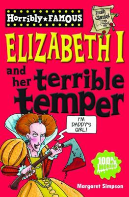 Elizabeth I and Her Terrible Temper - Horribly Famous S. (Paperback)