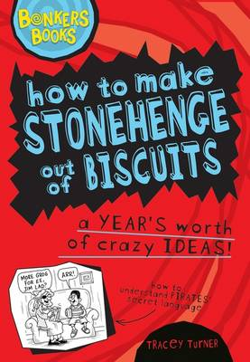 How to Make Stonehenge Out of Biscuits - a Years Worth of Crazy Ideas - Bonkers Books (Hardback)