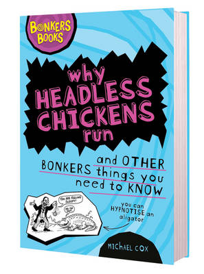 Why Headless Chickens Run and Other Bonkers ThingsYou Need to Know - Bonkers Books (Hardback)