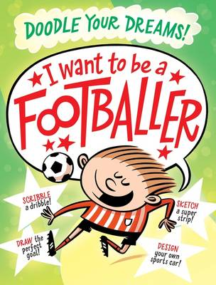I Want To Be A Famous Footballer - Doodle Your Dreams (Paperback)