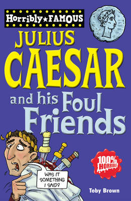 Julius Caesar and His Foul Friends - Horribly Famous S. (Paperback)