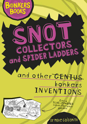 Snot Collectors and Spider Ladders and Other Bonkers Inventions - Bonkers Books (Hardback)