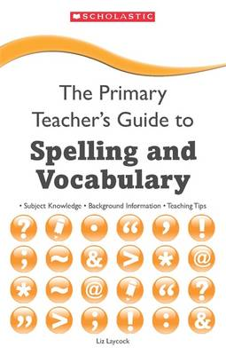 Spelling and Vocabulary - The Primary Teacher's Guide (Paperback)