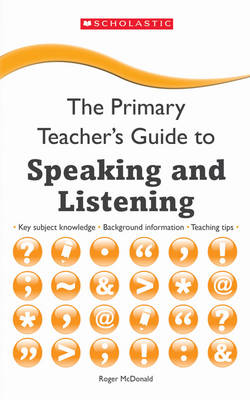 Speaking and Listening - The Primary Teachers Guide (Paperback)