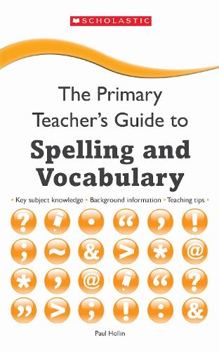 Spelling and Vocabulary - The Primary Teachers Guide (Paperback)