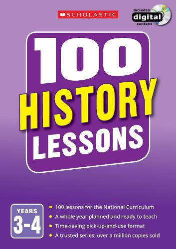 100 History Lessons: Years 3-4 - 100 Lessons - New Curriculum