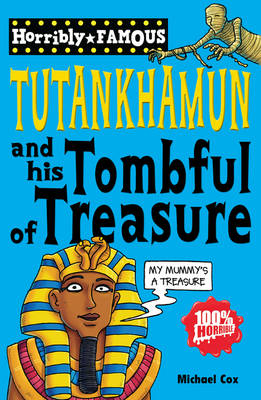 Tutankhamun and His Tombful of Treasure - Horribly Famous S. (Paperback)