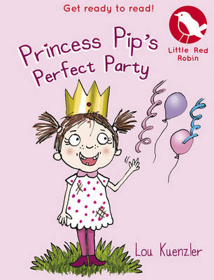 Princess Pip's Perfect Party - Little Red Robin 11 (Paperback)