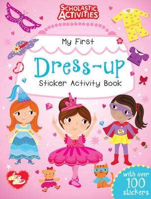 My First Dress-up Sticker Activity Book - Scholastic Activities (Paperback)