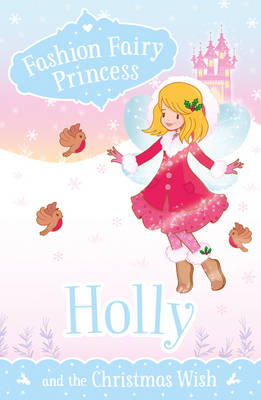 Holly and the Christmas Wish - Fashion Fairy Princess (Paperback)
