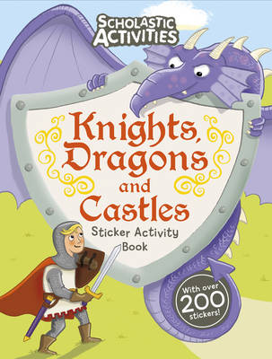 Knights, Dragons and Castles Sticker Activity Book - Scholastic Activities (Paperback)