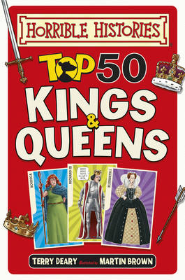 Top 50 Kings and Queens - Horrible Histories (Hardback)