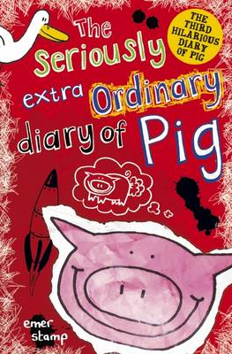 The Seriously Extraordinary Diary of Pig - Pig 3 (Paperback)